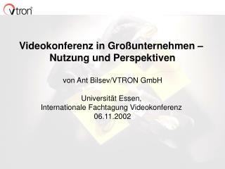 Videokonferenz in Großunternehmen –  Nutzung und Perspektiven von Ant Bilsev/VTRON GmbH