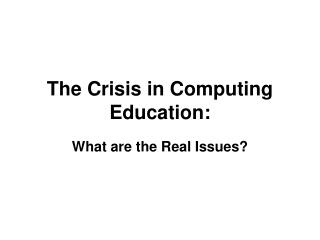 The Crisis in Computing Education: