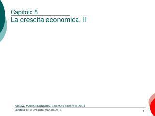 Capitolo 8 La crescita economica, II