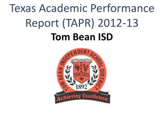 Texas Academic Performance Report (TAPR) 2012-13 Tom Bean ISD