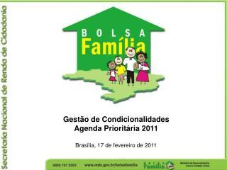 Gest o de Condicionalidades Agenda Priorit ria 2011  Bras lia, 17 de fevereiro de 2011