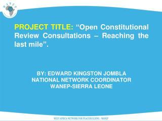 By: Edward Kingston Jombla National Network Coordinator WANEP-Sierra Leone