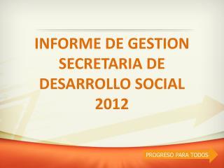 INFORME DE GESTION SECRETARIA DE DESARROLLO SOCIAL  2012