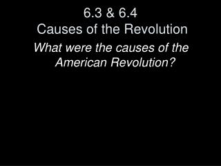 6.3 & 6.4  Causes of the Revolution