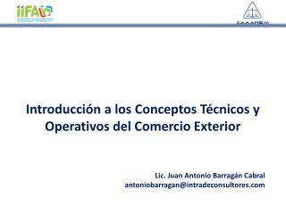 Introducción a los Conceptos  T écnicos y Operativos del Comercio Exterior