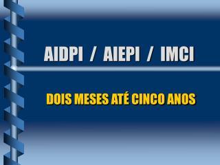 AIDPI  /  AIEPI  /  IMCI