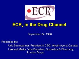 September 24, 1998  Presented by:  Aldo Baumgartner, President  CEO, Wyeth-Ayerst Canada     Leonard Marks, Vice-Preside