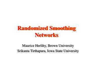 Randomized Smoothing Networks