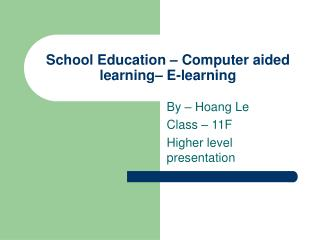 School Education – Computer aided learning– E-learning