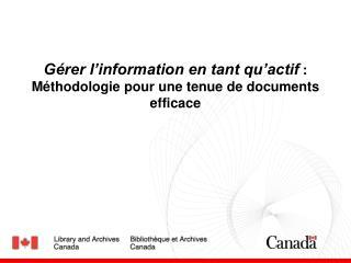 G�rer l�information en tant qu�actif  : M�thodologie pour une tenue de documents efficace
