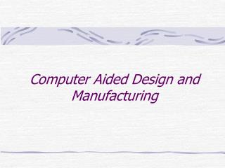 Computer Aided Design and Manufacturing