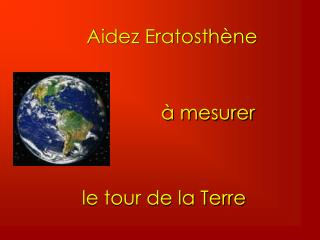 Aidez Eratosthène