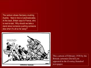 This cartoon of February 1938 by the British cartoonist David Low appeared in the Evening Standard newspaper.