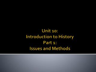 Unit  10: Introduction to History Part 1: Issues and Methods