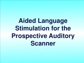 Aided Language Stimulation for the Prospective Auditory Scanner