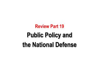 Review Part 19 Public Policy and  the National Defense