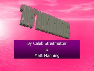 By Caleb Streitmatter & Matt Manning
