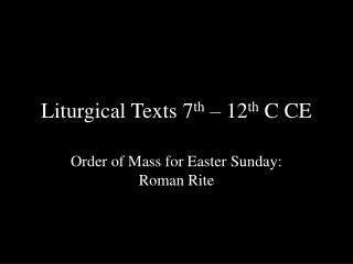 Liturgical Texts 7 th  – 12 th  C CE
