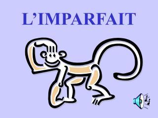 L'IMPARFAIT
