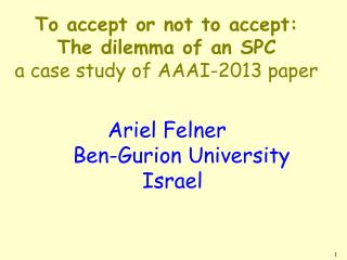 To accept or not to accept:  The dilemma of an SPC a case study of AAAI-2013 paper