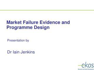 Market Failure Evidence and Programme Design