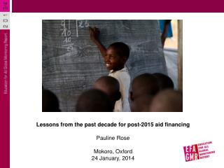 Lessons from the past decade for post-2015 aid financing Pauline Rose Mokoro , Oxford