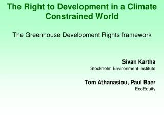 Sivan Kartha     Stockholm Environment Institute Tom Athanasiou, Paul Baer EcoEquity