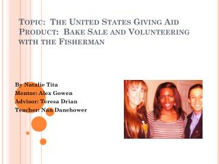 Topic:  The United States  G iving  A id Product:  Bake Sale and Volunteering with the Fisherman