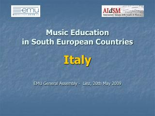 Music Education  in South European Countries Italy EMU General Assembly -  Linz, 20th May 2009