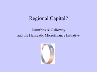 Regional Capital? Dumfries & Galloway  and the Hanseatic Microfinance Initiative