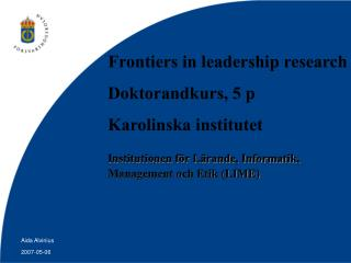Frontiers in leadership research  Doktorandkurs, 5 p  Karolinska institutet  Institutionen f r L rande, Informatik,  Man