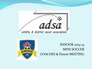 INDOOR 2013-14  MINI SOCCER COACHES & Parent MEETING