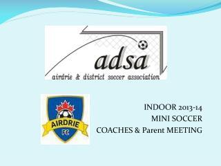 INDOOR 2013-14  MINI SOCCER COACHES & Parent MEETING