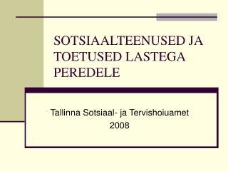 SOTSIAALTEENUSED JA TOETUSED LASTEGA PEREDELE