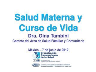 Salud Materna y Curso de Vida Dra. Gina Tambini Gerente del Área de Salud Familiar y Comunitaria