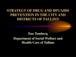 STRATEGY OF DRUG AND HIV/ AIDS  PREVENTION IN THE CITY AND  DISTRICTS OF TALLINN