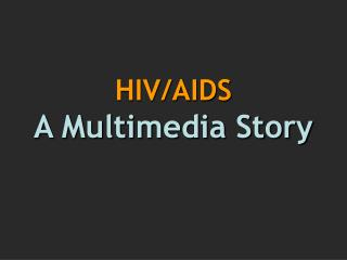 HIV/AIDS A Multimedia Story