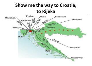 Show me the way to Croatia, to Rijeka