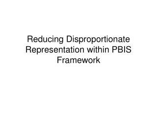 Reducing Disproportionate Representation within PBIS Framework