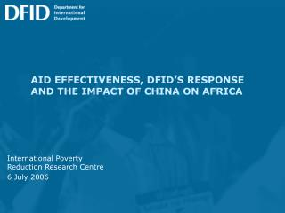 AID EFFECTIVENESS, DFID'S RESPONSE  AND THE IMPACT OF CHINA ON AFRICA