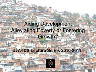 Aiding Development Alleviating Poverty or Fostering Growth?