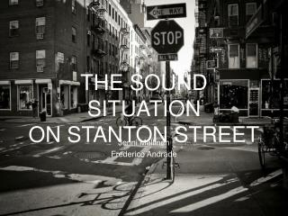 THE SOUND SITUATION ON STANTON STREET