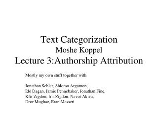 Text Categorization Moshe Koppel Lecture 3:Authorship Attribution