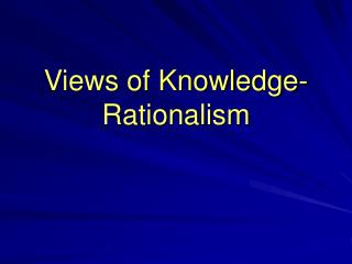 Views of Knowledge-Rationalism