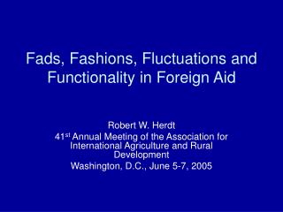 Fads, Fashions, Fluctuations and Functionality in Foreign Aid