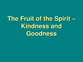 The Fruit of the Spirit – Kindness and Goodness