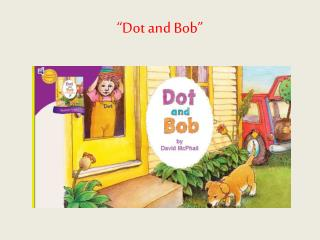 """""""Dot and Bob"""""""