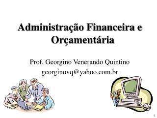 Administra  o Financeira e Or ament ria  Prof. Georgino Venerando Quintino georginovqyahoo.br
