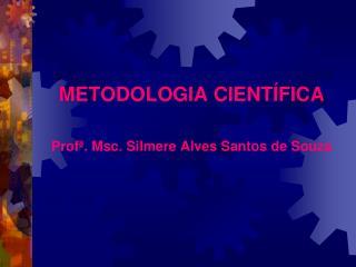 METODOLOGIA CIENTÍFICA Profª. Msc. Silmere Alves Santos de Souza
