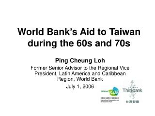 World Bank�s Aid to Taiwan  during the 60s and 70s